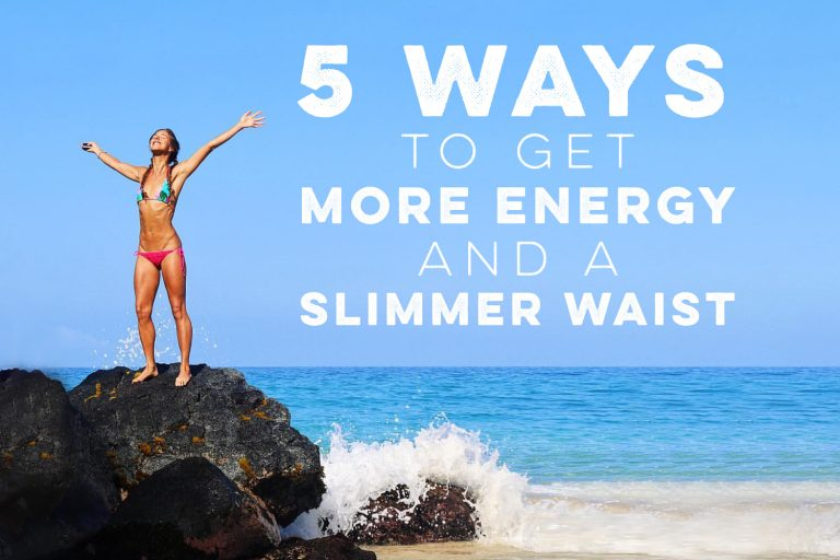 5 Ways to Get More Energy and a Slimmer Waist