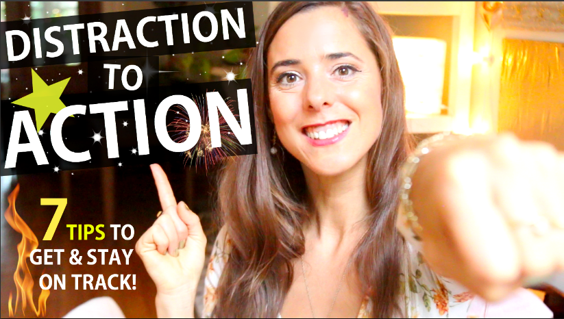 7 TIPS TO GO FROM DISTRACTION TO ACTION!