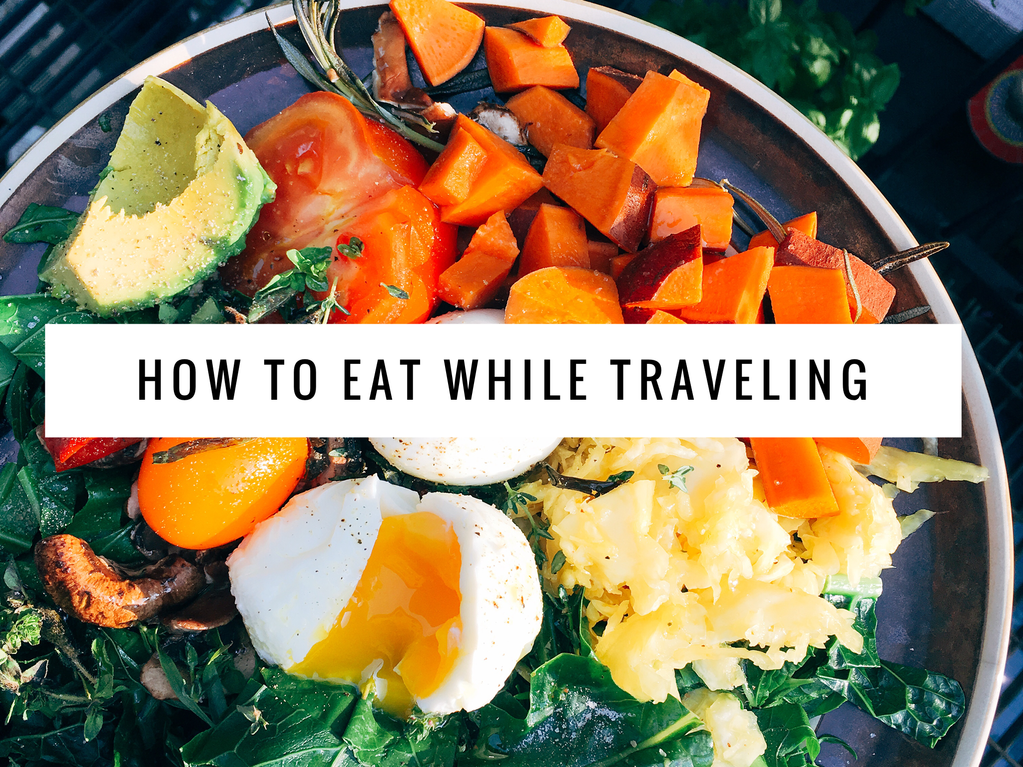 How To Eat While Traveling